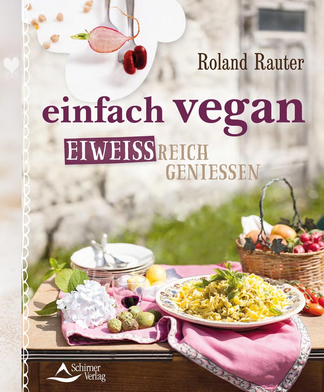 Einfach vegan - eiweißreich genießen von Roland Rauter